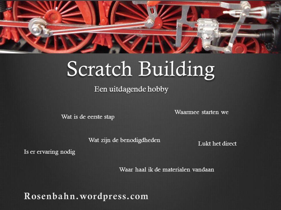 Scratch Building Rosenbahn.wordpress.com Een uitdagende hobby