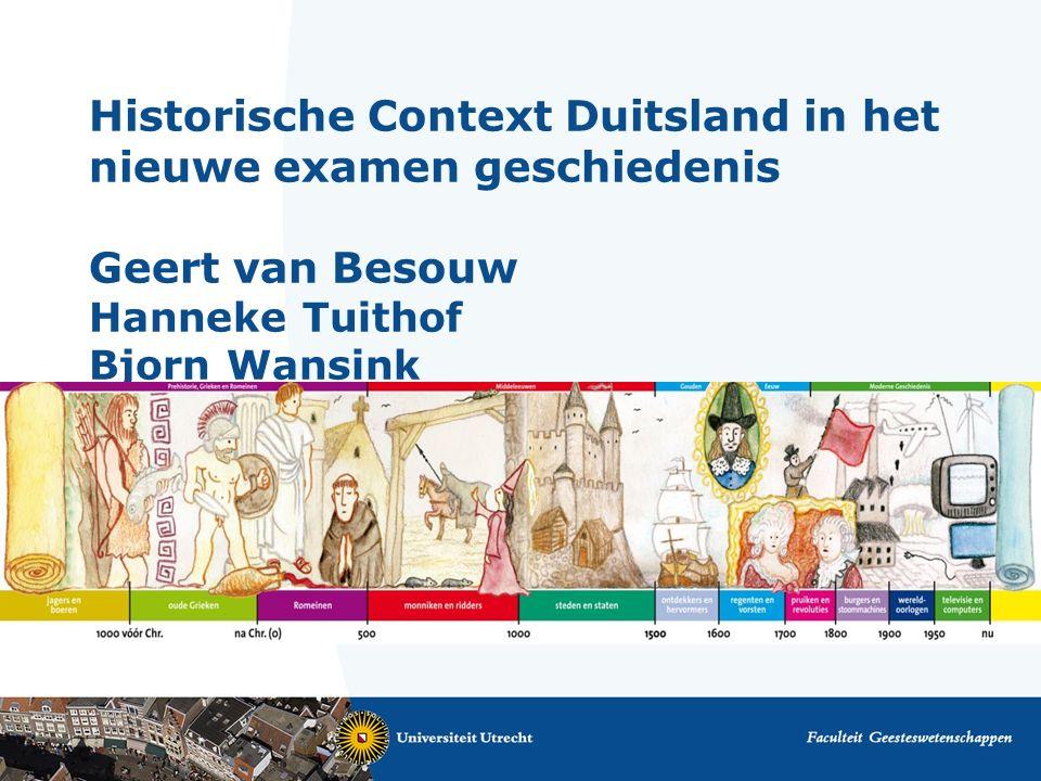 Historische Context Duitsland in het nieuwe examen geschiedenis Geert van Besouw Hanneke Tuithof Bjorn Wansink