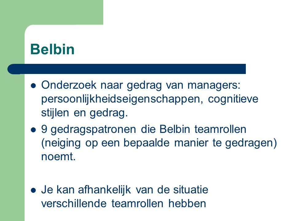 Belbin Onderzoek naar gedrag van managers: persoonlijkheidseigenschappen, cognitieve stijlen en gedrag.
