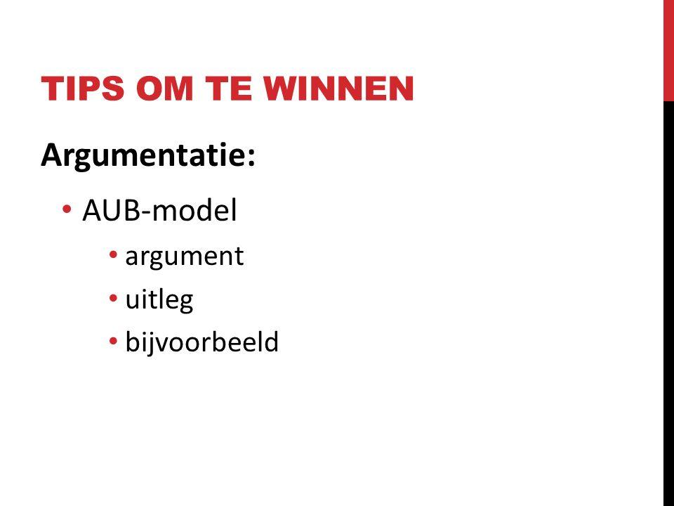 TIPS OM TE WINNEN Argumentatie: AUB-model argument uitleg bijvoorbeeld