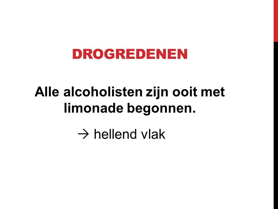 Alle alcoholisten zijn ooit met limonade begonnen.