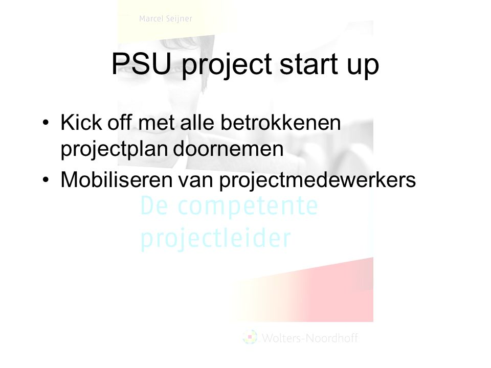 PSU project start up Kick off met alle betrokkenen projectplan doornemen.