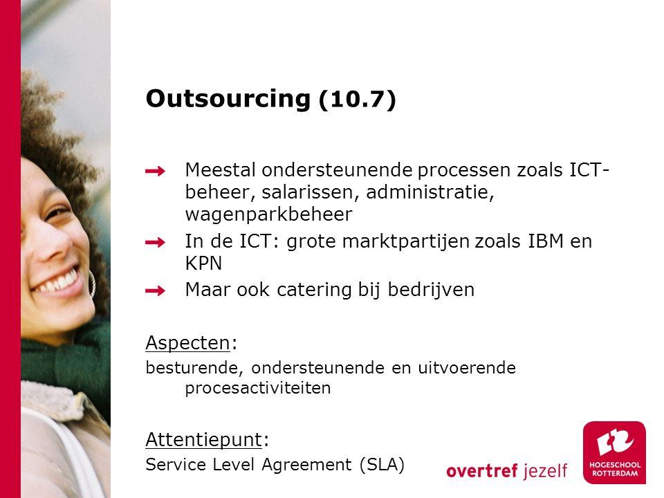 Outsourcing (10.7) Meestal ondersteunende processen zoals ICT-beheer, salarissen, administratie, wagenparkbeheer.
