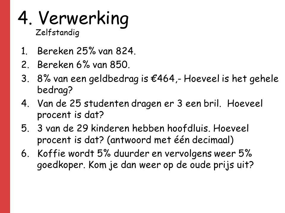 4. Verwerking Bereken 25% van 824. Bereken 6% van 850.