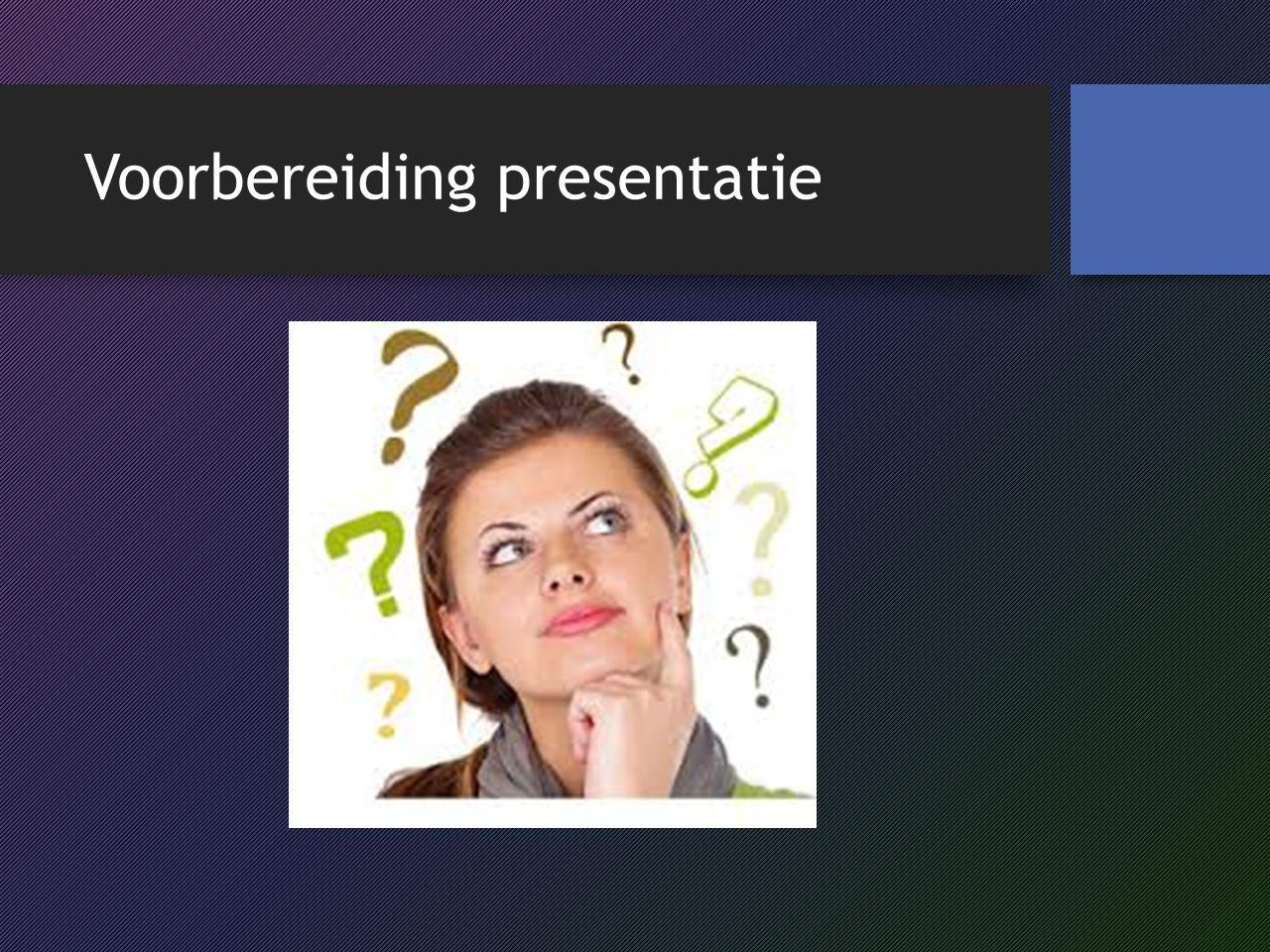 Voorbereiding presentatie