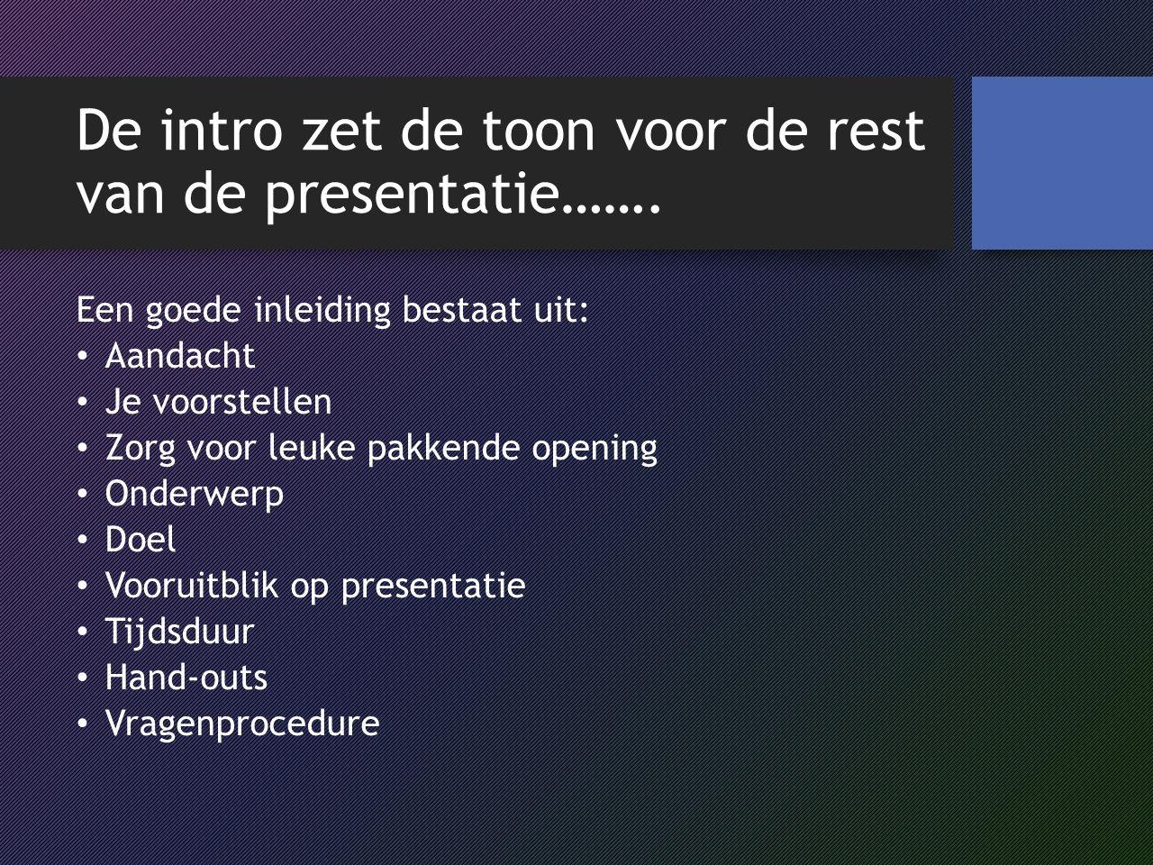 De intro zet de toon voor de rest van de presentatie…….