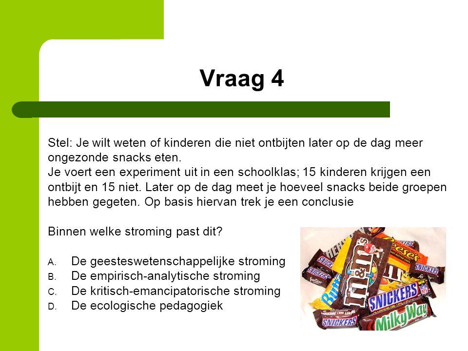 Vraag 4 Stel: Je wilt weten of kinderen die niet ontbijten later op de dag meer. ongezonde snacks eten.