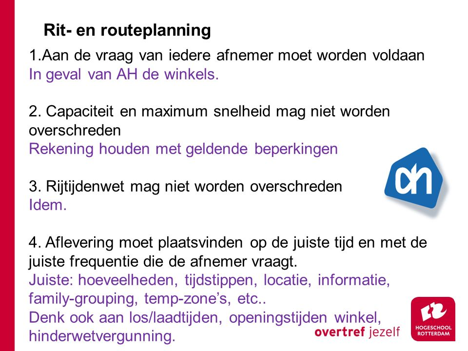 Rit- en routeplanning Aan de vraag van iedere afnemer moet worden voldaan. In geval van AH de winkels.