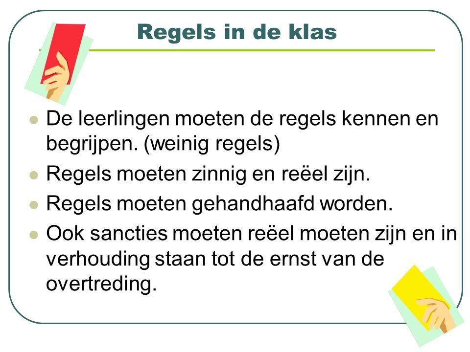 Regels in de klas De leerlingen moeten de regels kennen en begrijpen. (weinig regels) Regels moeten zinnig en reëel zijn.