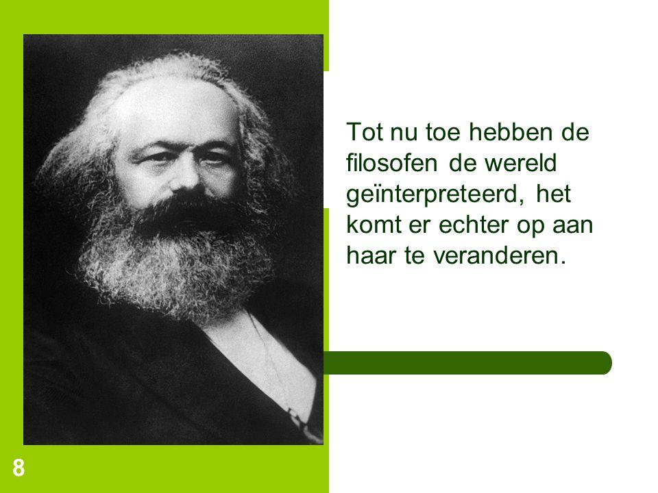 Tot nu toe hebben de filosofen de wereld geïnterpreteerd, het komt er echter op aan haar te veranderen.