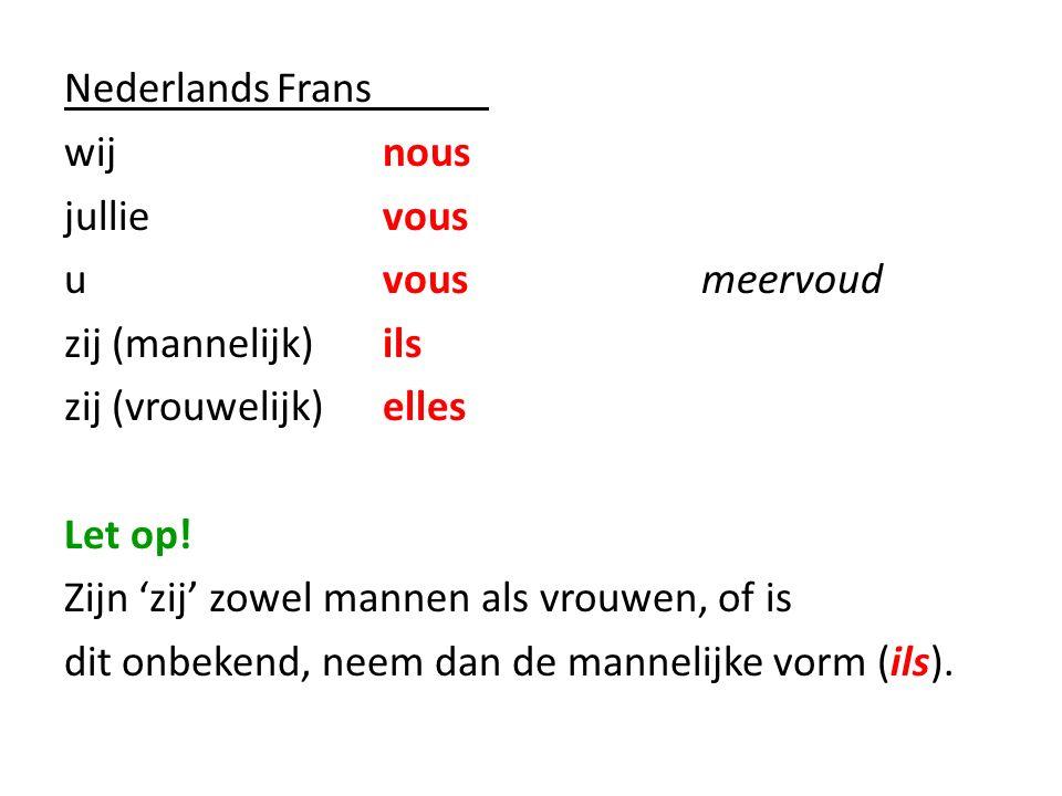 Nederlands Frans wij nous jullie vous u vous meervoud zij (mannelijk) ils zij (vrouwelijk) elles Let op.