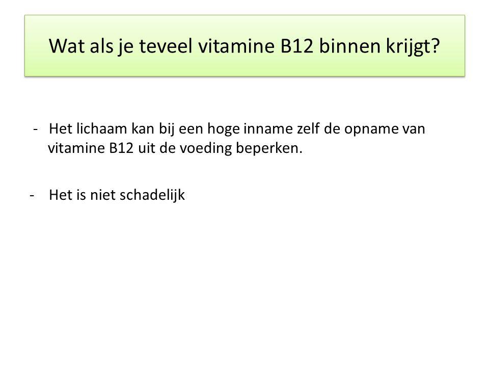 Wat als je teveel vitamine B12 binnen krijgt