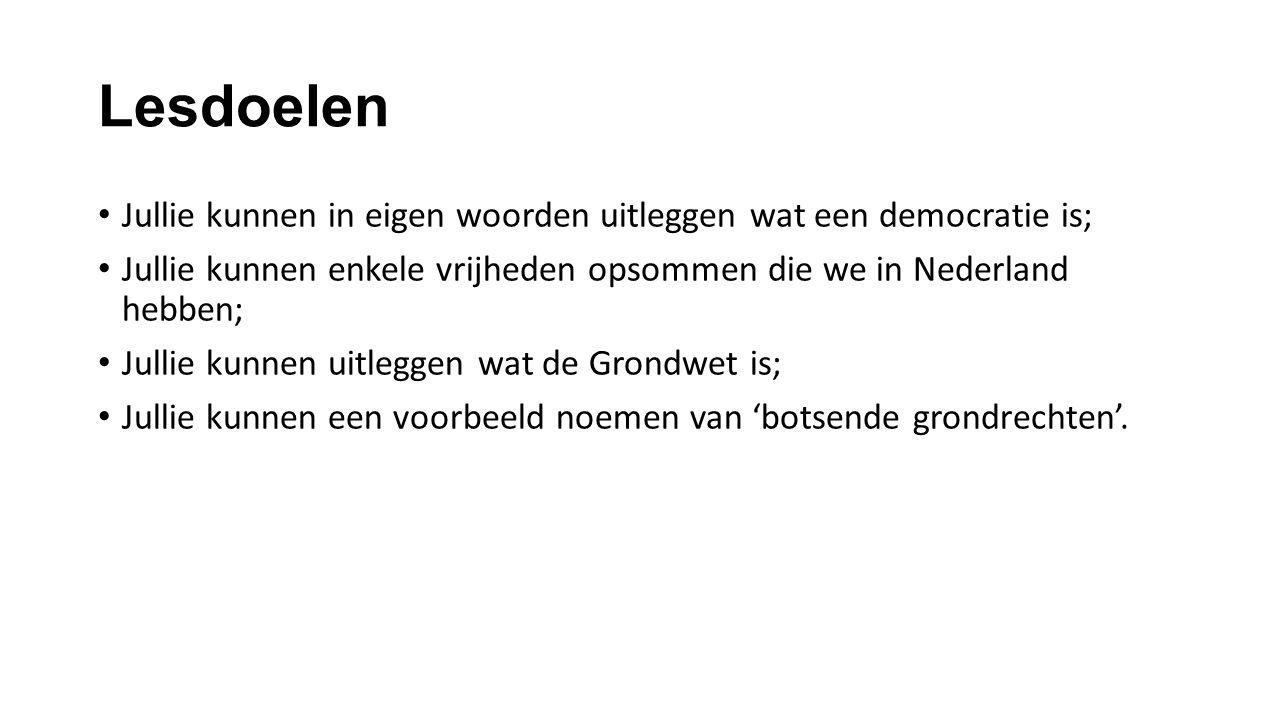 Lesdoelen Jullie kunnen in eigen woorden uitleggen wat een democratie is; Jullie kunnen enkele vrijheden opsommen die we in Nederland hebben;