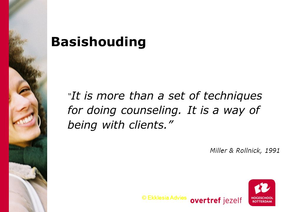 Basishouding It is more than a set of techniques for doing counseling. It is a way of being with clients.