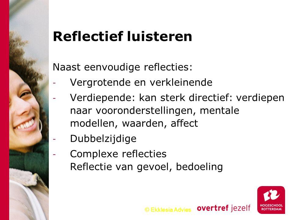 Reflectief luisteren Naast eenvoudige reflecties: