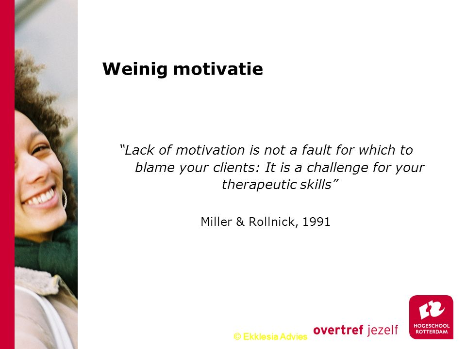 Weinig motivatie Lack of motivation is not a fault for which to blame your clients: It is a challenge for your therapeutic skills