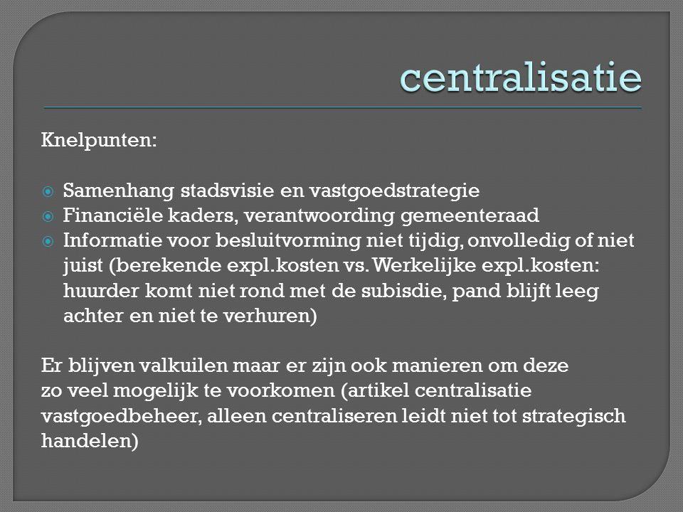 centralisatie Knelpunten: Samenhang stadsvisie en vastgoedstrategie