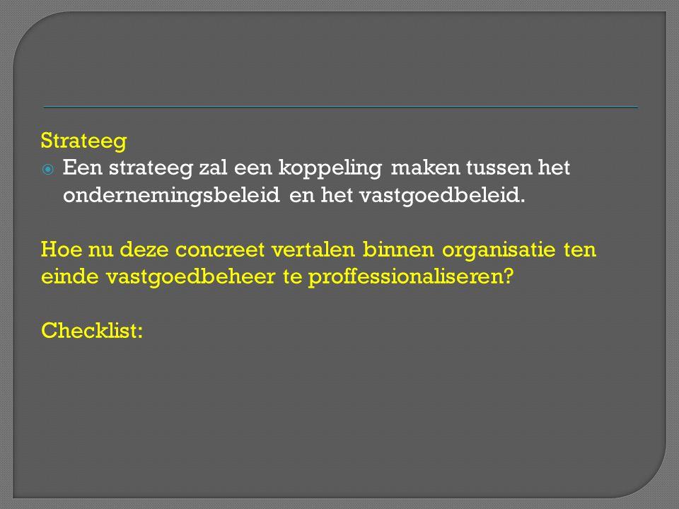 Strateeg Een strateeg zal een koppeling maken tussen het. ondernemingsbeleid en het vastgoedbeleid.