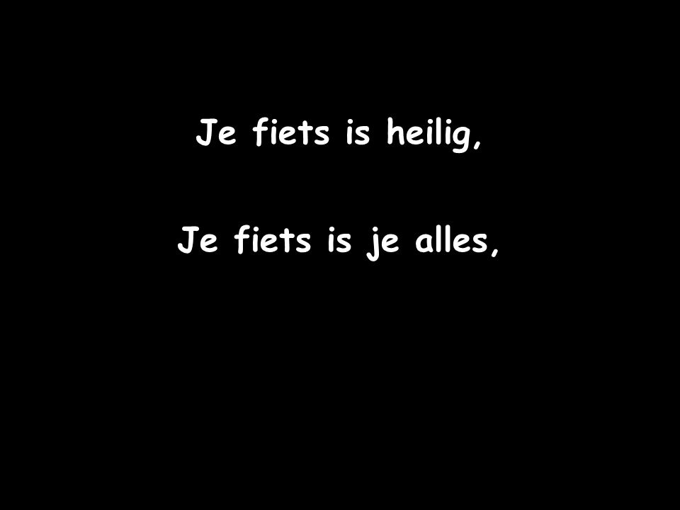 Je fiets is heilig, Je fiets is je alles,