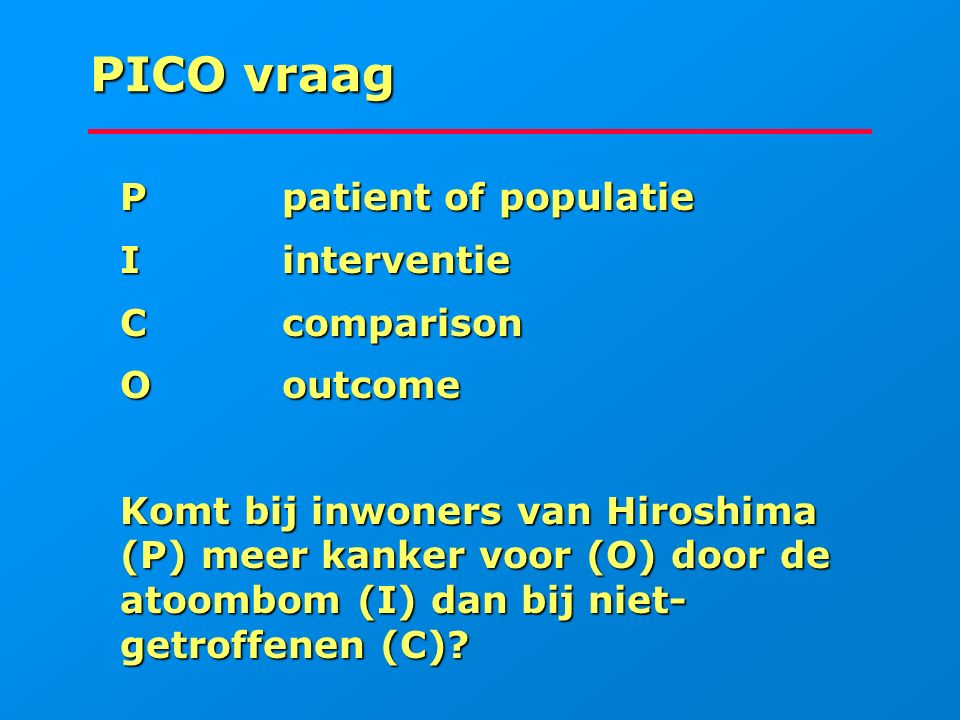 PICO vraag P patient of populatie I interventie C comparison O outcome