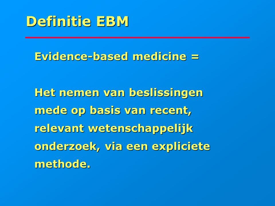 Definitie EBM Evidence-based medicine = Het nemen van beslissingen