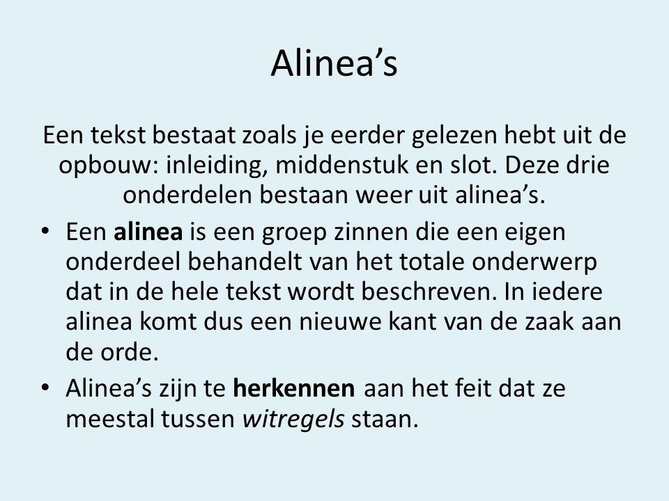 Alinea's Een tekst bestaat zoals je eerder gelezen hebt uit de opbouw: inleiding, middenstuk en slot. Deze drie onderdelen bestaan weer uit alinea's.