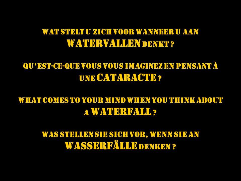 WATERVALLEN denkt Wat STELT u zich VOOR wanneer u aan