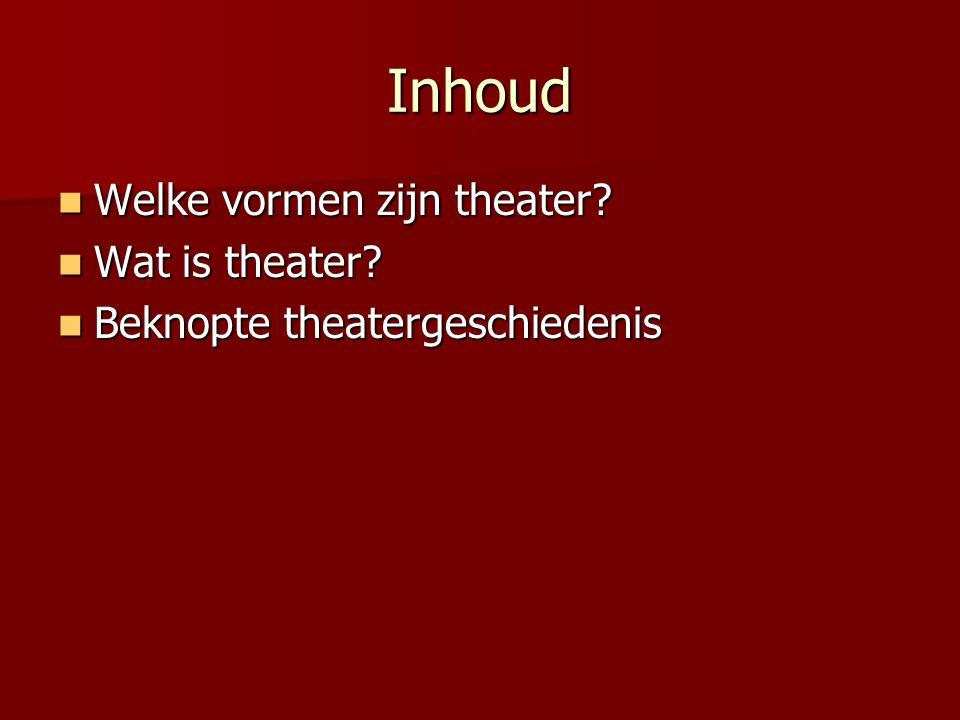 Inhoud Welke vormen zijn theater Wat is theater