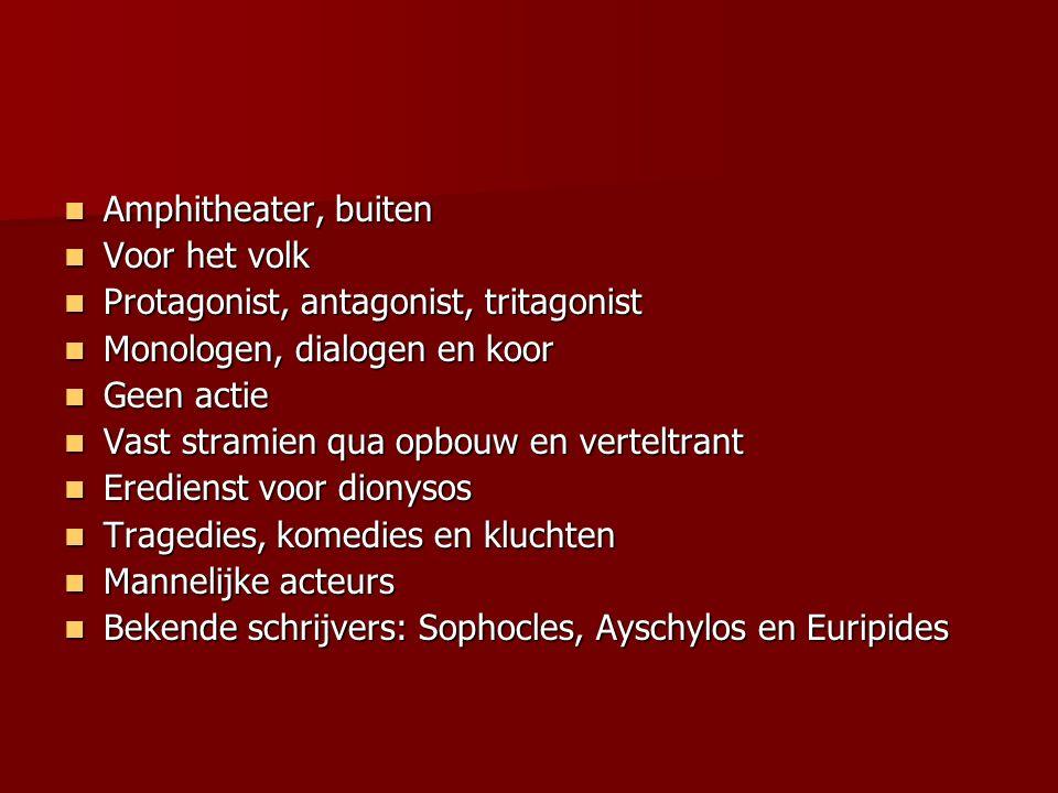 Amphitheater, buiten Voor het volk. Protagonist, antagonist, tritagonist. Monologen, dialogen en koor.