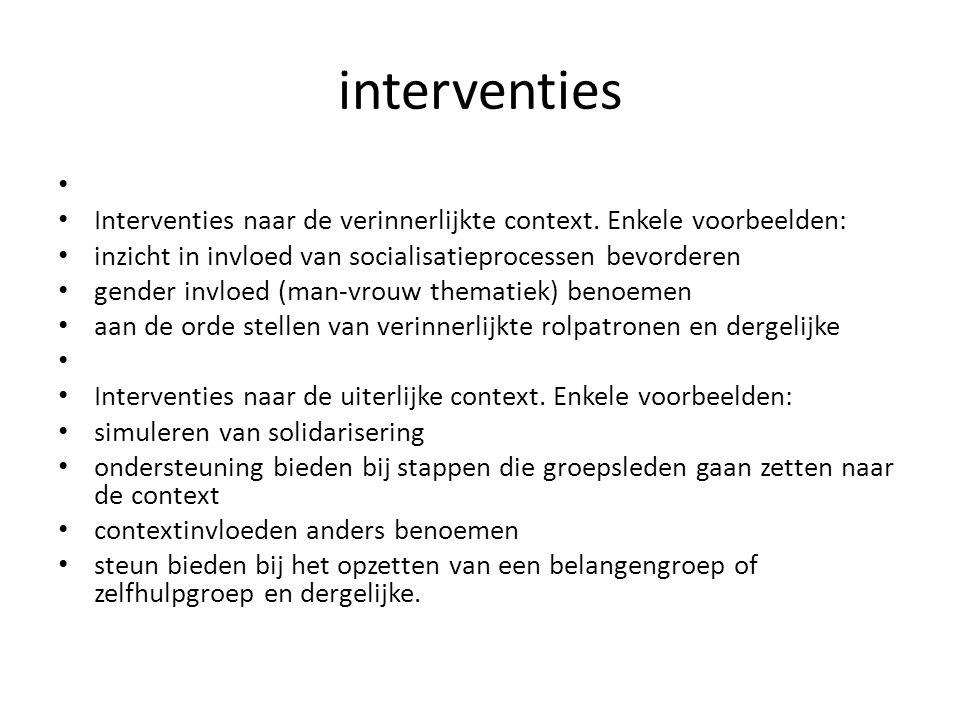 interventies Interventies naar de verinnerlijkte context. Enkele voorbeelden: inzicht in invloed van socialisatieprocessen bevorderen.