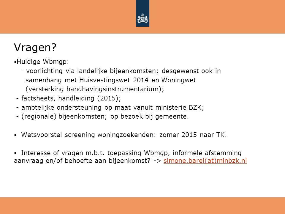 Vragen Huidige Wbmgp: voorlichting via landelijke bijeenkomsten; desgewenst ook in. samenhang met Huisvestingswet 2014 en Woningwet.