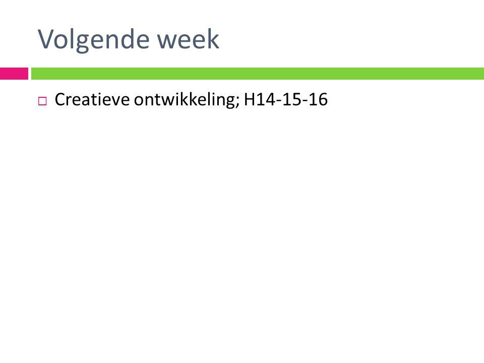Volgende week Creatieve ontwikkeling; H14-15-16