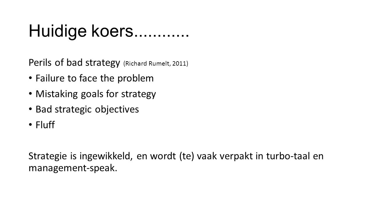 Huidige koers............ Perils of bad strategy (Richard Rumelt, 2011) Failure to face the problem.