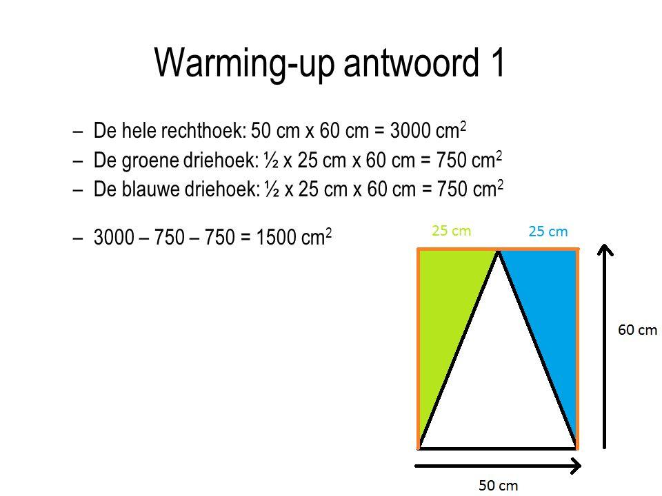Warming-up antwoord 1 De hele rechthoek: 50 cm x 60 cm = 3000 cm2