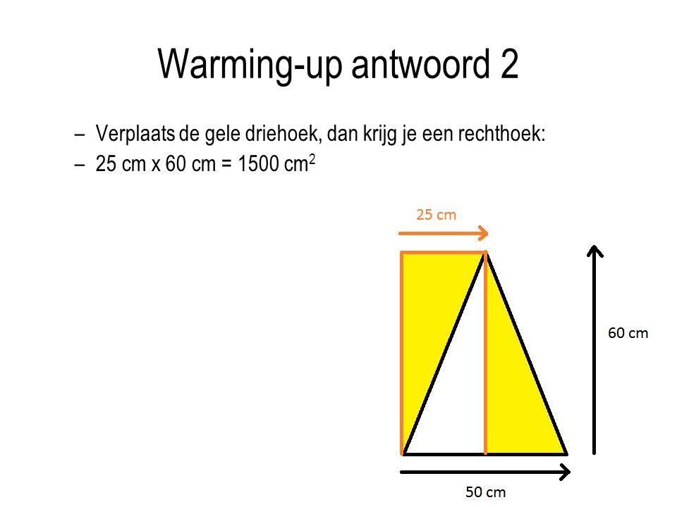 Warming-up antwoord 2 Verplaats de gele driehoek, dan krijg je een rechthoek: 25 cm x 60 cm = 1500 cm2.