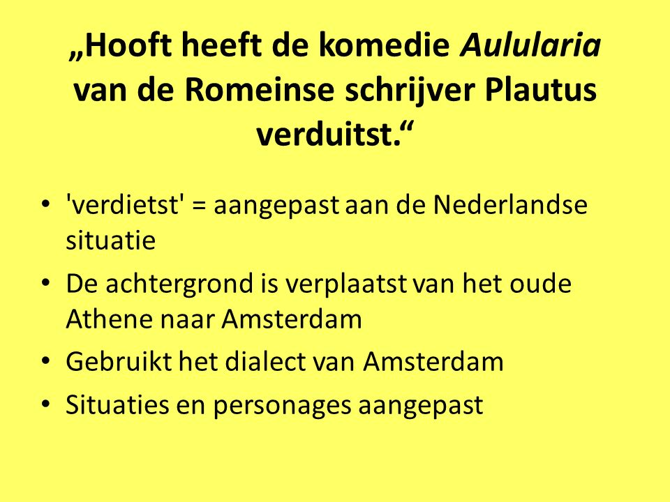 """""""Hooft heeft de komedie Aulularia van de Romeinse schrijver Plautus verduitst."""