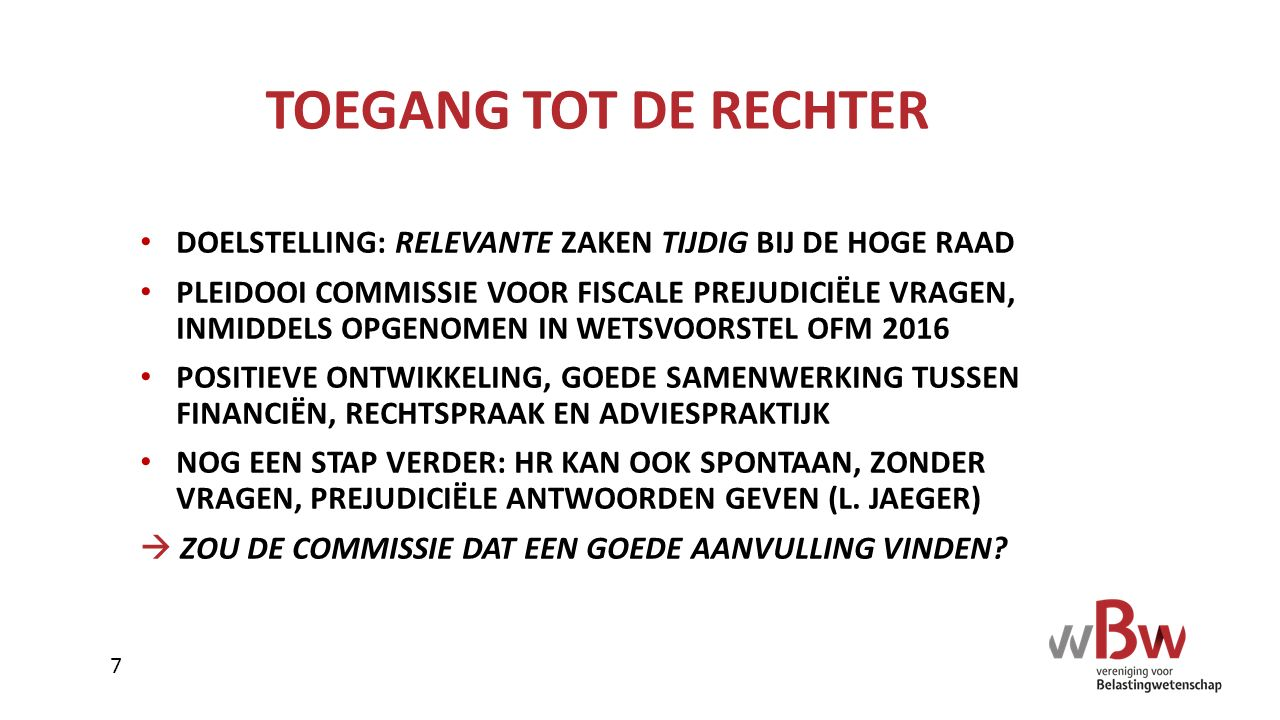 TOEGANG TOT DE RECHTER DOELSTELLING: RELEVANTE ZAKEN TIJDIG BIJ DE HOGE RAAD.
