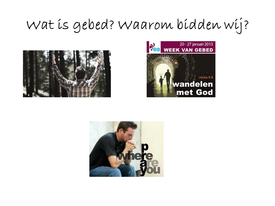 Wat is gebed Waarom bidden wij