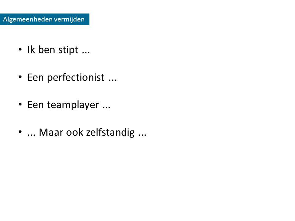 Ik ben stipt ... Een perfectionist ... Een teamplayer ...