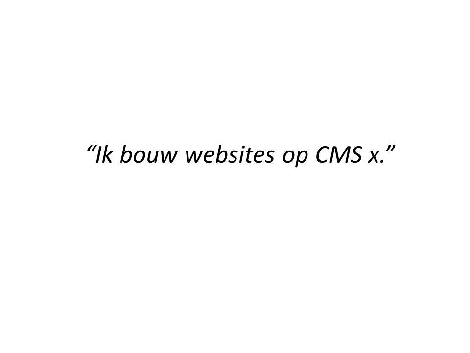 Ik bouw websites op CMS x.
