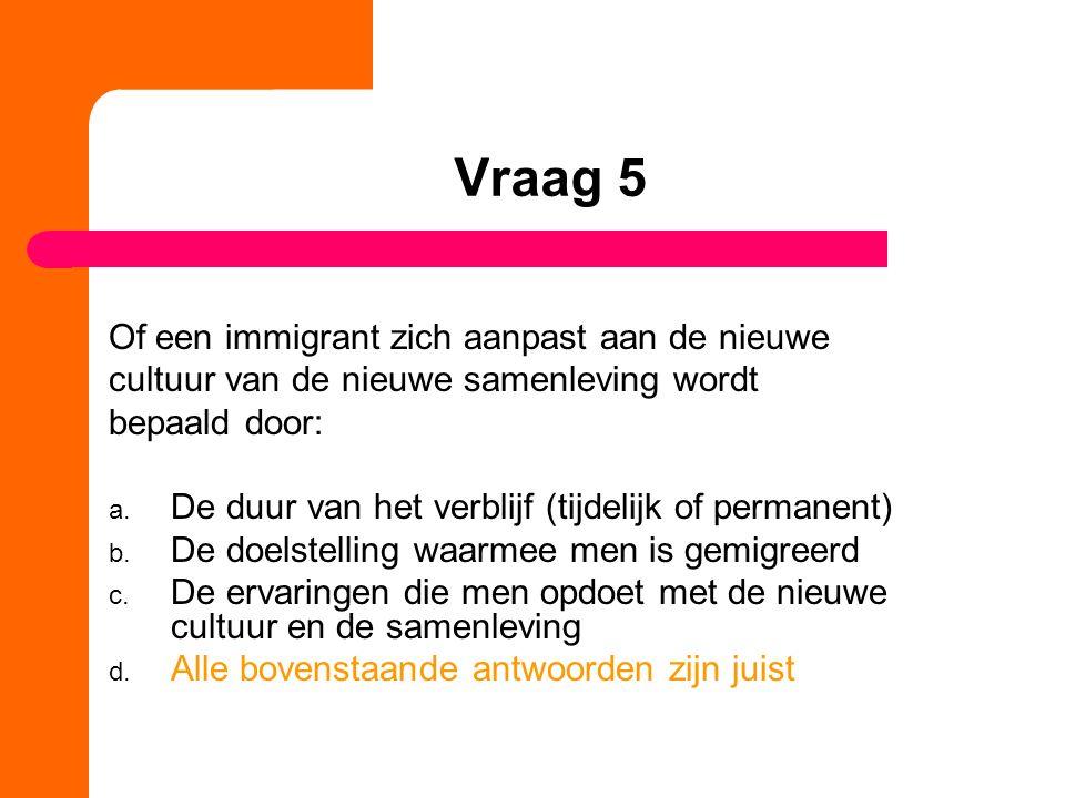 Vraag 5 Of een immigrant zich aanpast aan de nieuwe