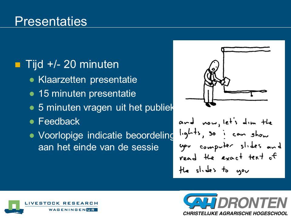 Presentaties Tijd +/- 20 minuten Klaarzetten presentatie