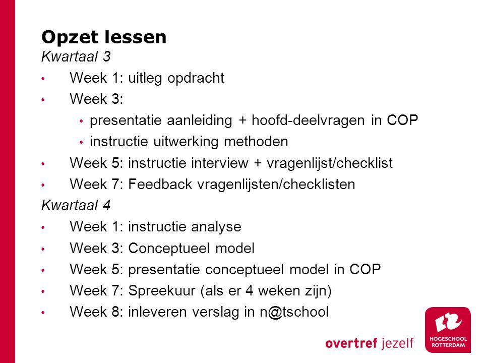 Opzet lessen Kwartaal 3 Week 1: uitleg opdracht Week 3: