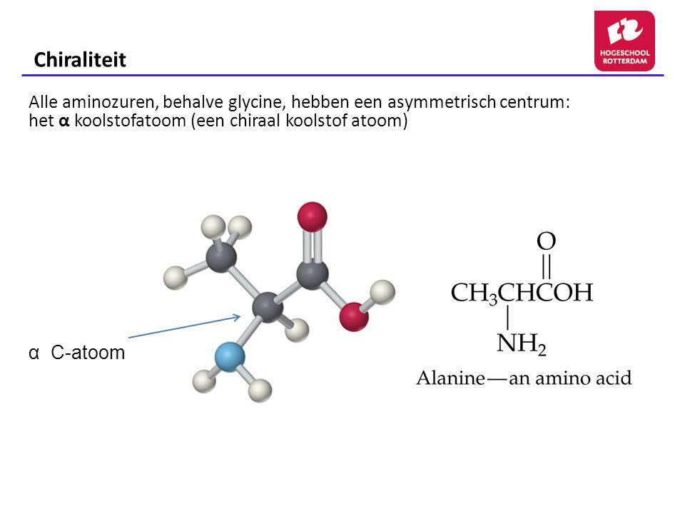 Chiraliteit Alle aminozuren, behalve glycine, hebben een asymmetrisch centrum: het α koolstofatoom (een chiraal koolstof atoom)