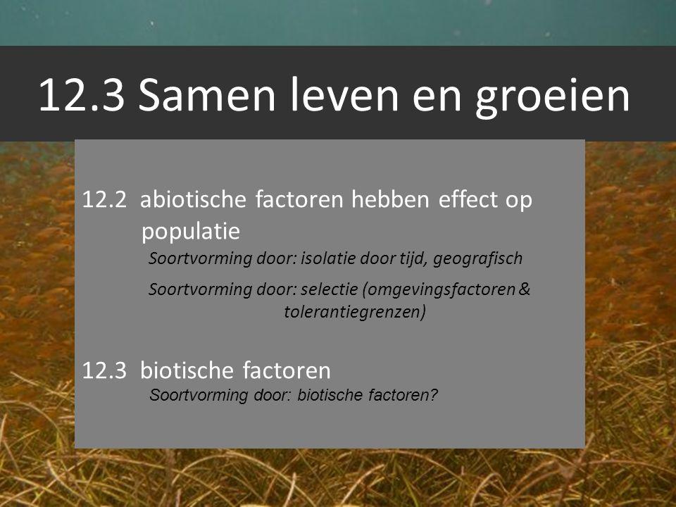 12.3 Samen leven en groeien 12.2 abiotische factoren hebben effect op