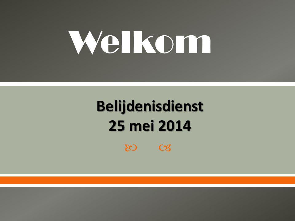 Welkom Belijdenisdienst 25 mei 2014