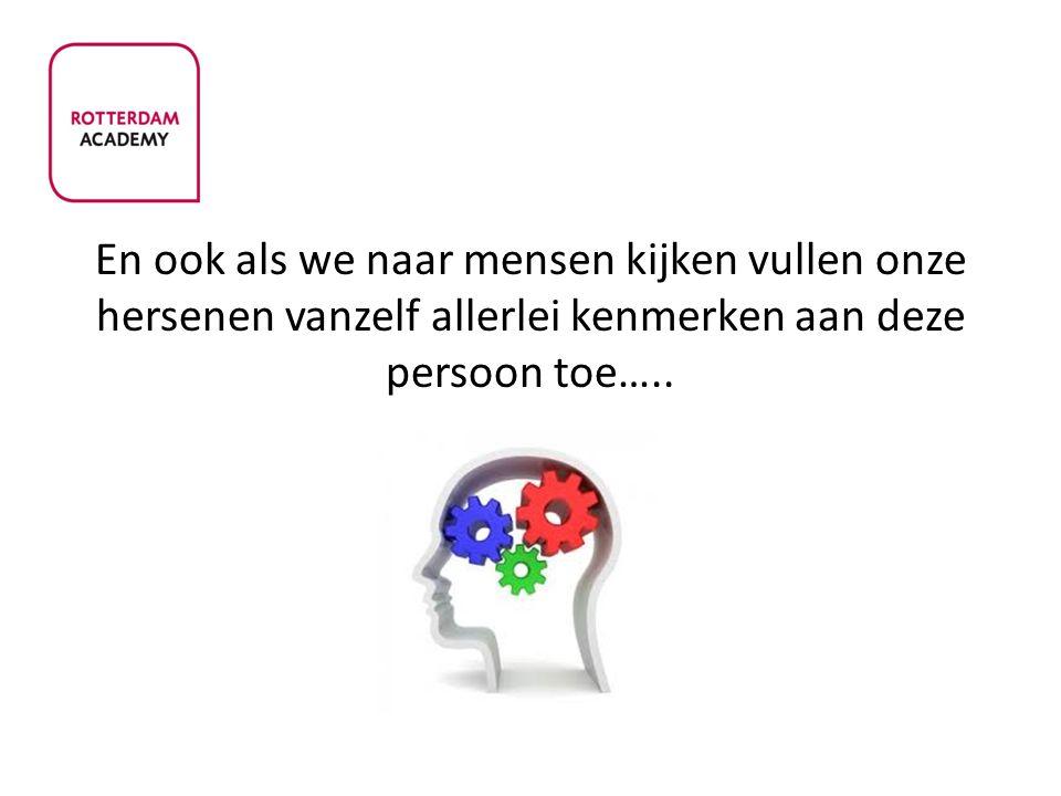 En ook als we naar mensen kijken vullen onze hersenen vanzelf allerlei kenmerken aan deze persoon toe…..