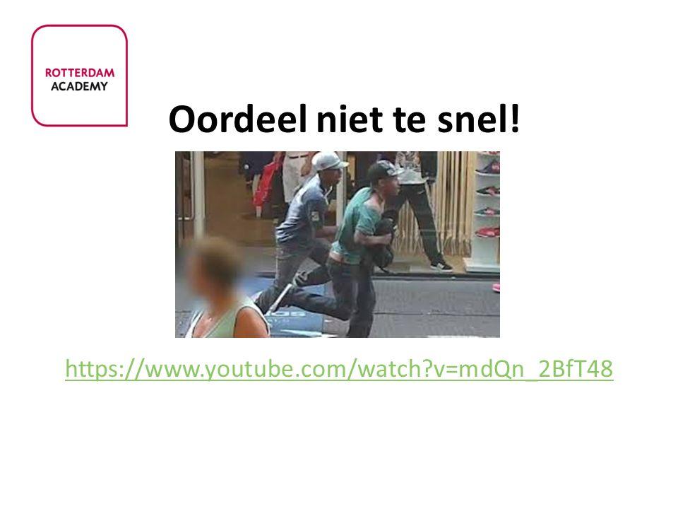 Oordeel niet te snel! https://www.youtube.com/watch v=mdQn_2BfT48