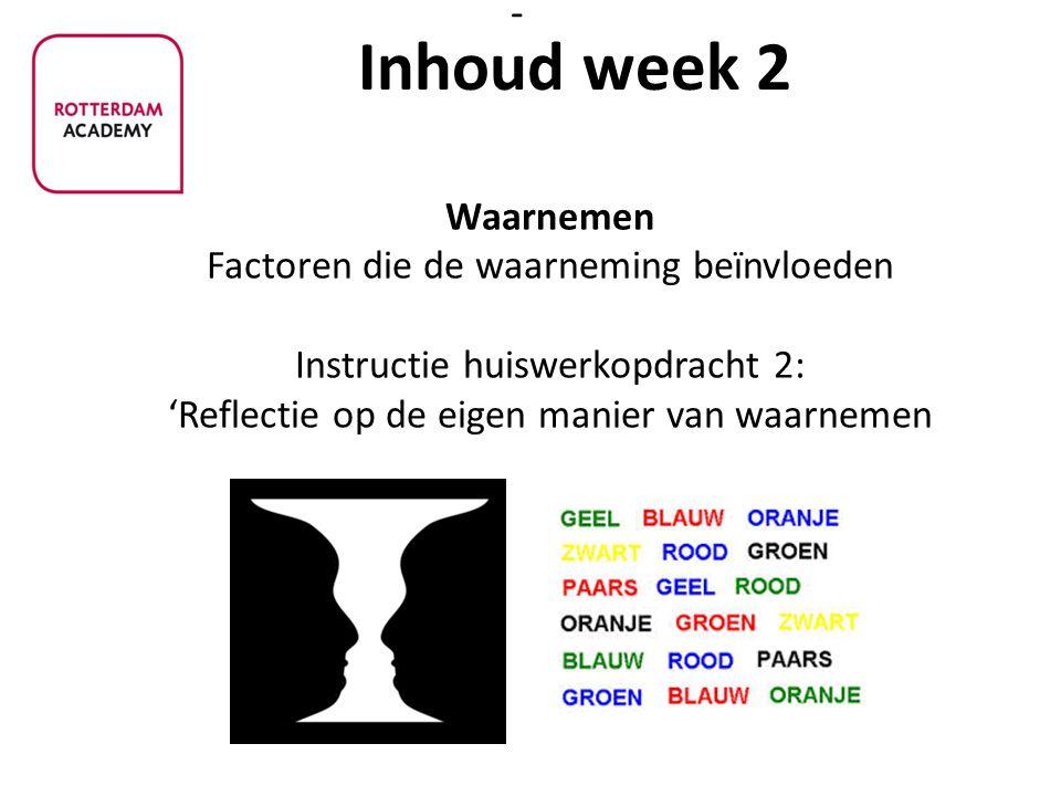 Inhoud week 2 Waarnemen Factoren die de waarneming beïnvloeden Instructie huiswerkopdracht 2: 'Reflectie op de eigen manier van waarnemen.