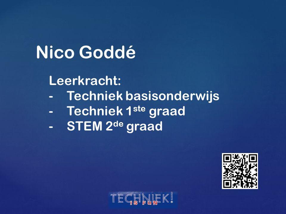 Nico Goddé Leerkracht: Techniek basisonderwijs Techniek 1ste graad
